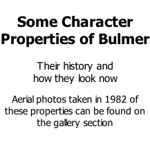 Some Character Properties of Bulmer  Their history and  how they look now  Aerial photos taken in 1982 of these properties can be found on the gallery section